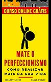 Mate o Perfeccionismo: Como Realizar Mais Na Sua Vida (Imparavel.club Livro 10)