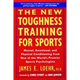 The New Toughness Training for Sports: Mental Emotional Physical Conditioning from One of the World's Premier Sports Psycholo