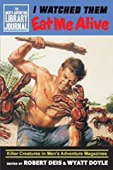 I Watched Them Eat Me Alive: Killer Creatures in Men's Adventure Magazines (The Men's Adventure Library Journal) Paperback