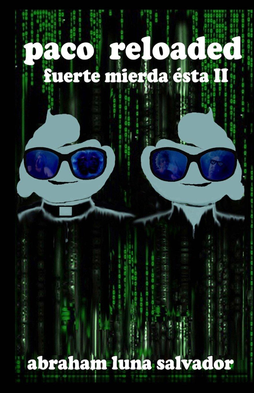 Paco Reloaded: fuerte mierda ésta II (Fuerte Mierda Esta) (Spanish Edition): Abraham Luna Salvador: 9781539380498: Amazon.com: Books