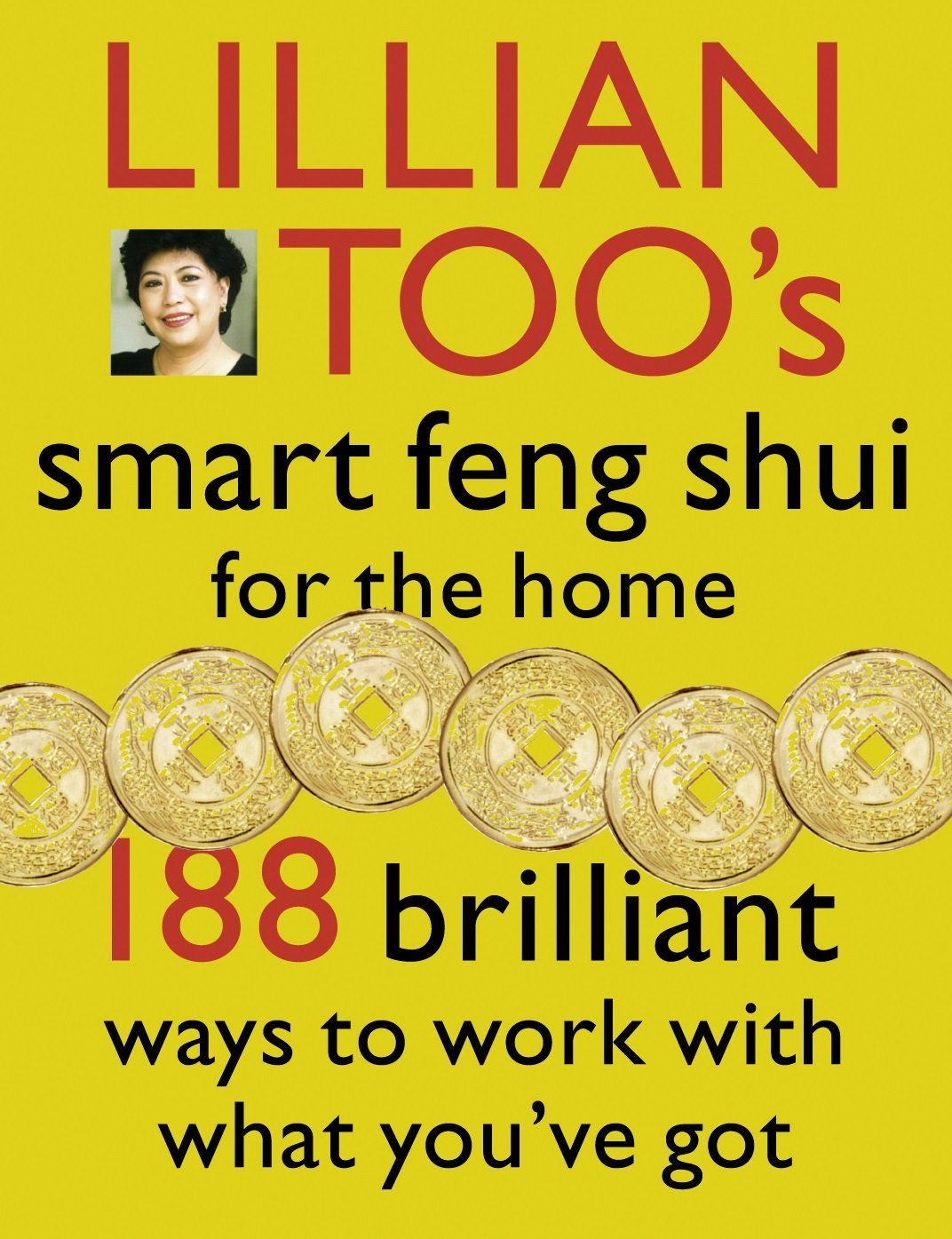 Lillian Too's Smart Feng Shui For The Home  188 Brilliant Ways To Work With What You've Got  188 Brilliant Ways To Work With What You've Got  English Edition