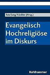 Evangelisch Hochreligiöse im Diskurs (German Edition) Kindle Edition