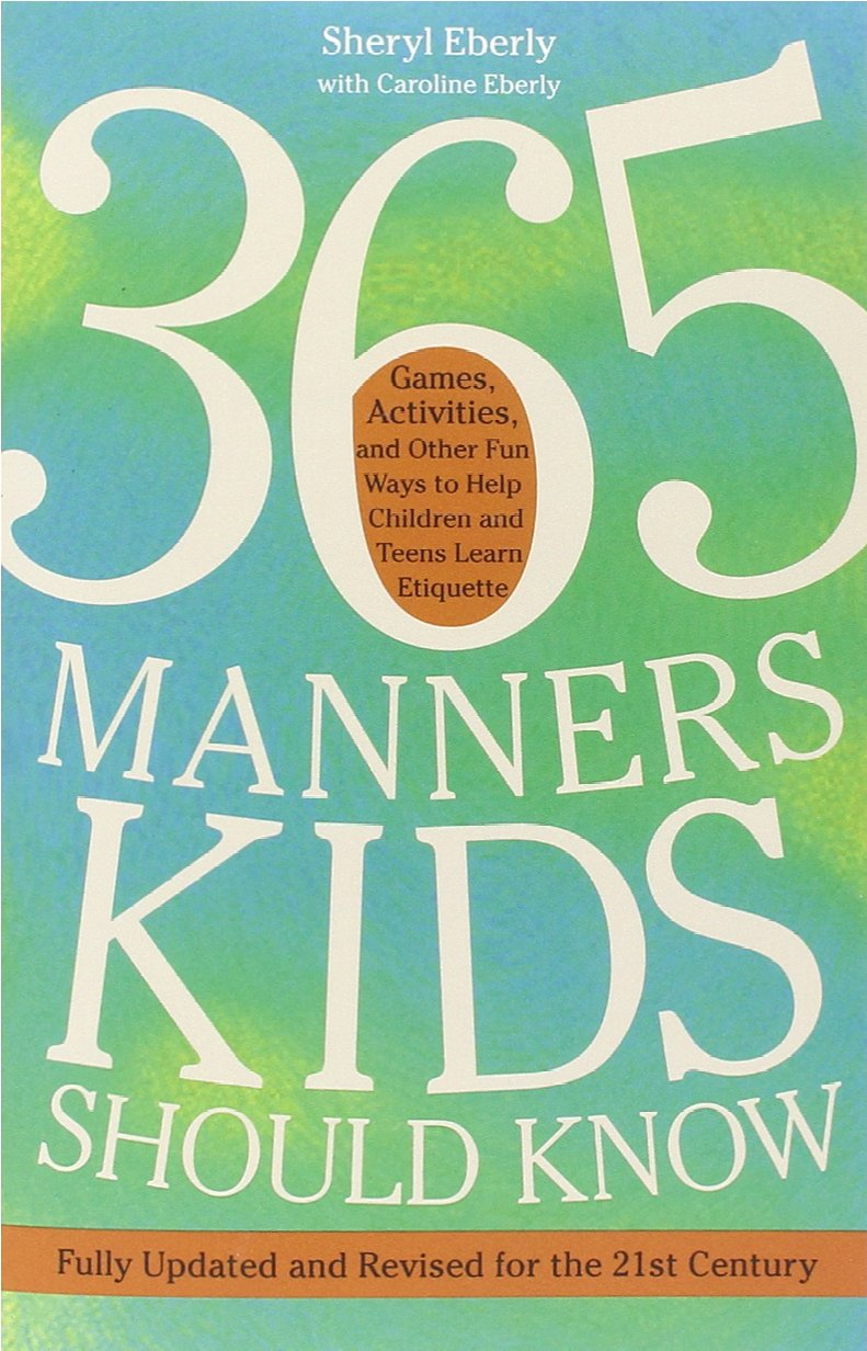 365 Manners Kids Should Know: Games; Activities; and Other Fun Ways to Help Children and Teens Learn Etiquette