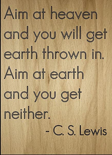 Amazoncom Aim At Heaven And You Will Get Earth Quote By C S