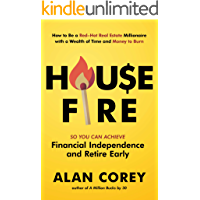 House FIRE [Financial Independence, Retire Early]: How to Be a Red–Hot Real Estate Millionaire with a Wealth of Time and…