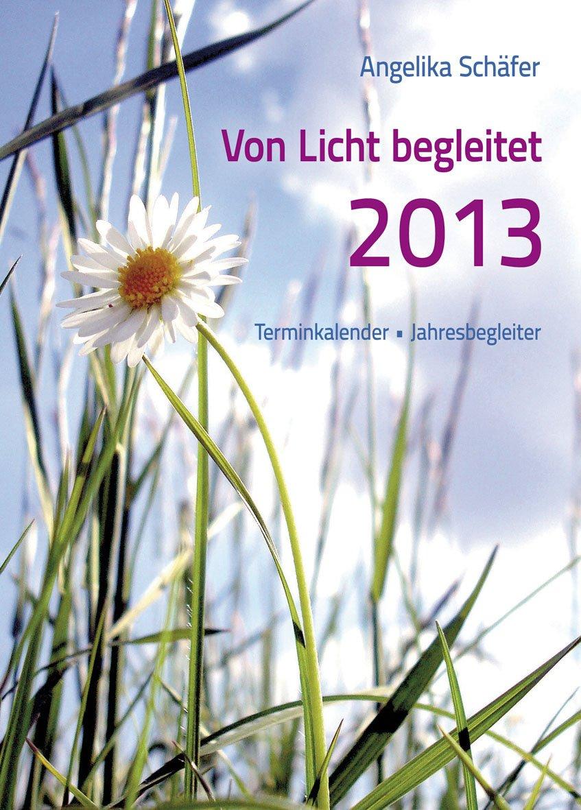 Von Licht begleitet - Terminkalender, Jahresbegleiter 2013