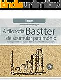 A Filosofia Bastter de Acumular Patrimônio