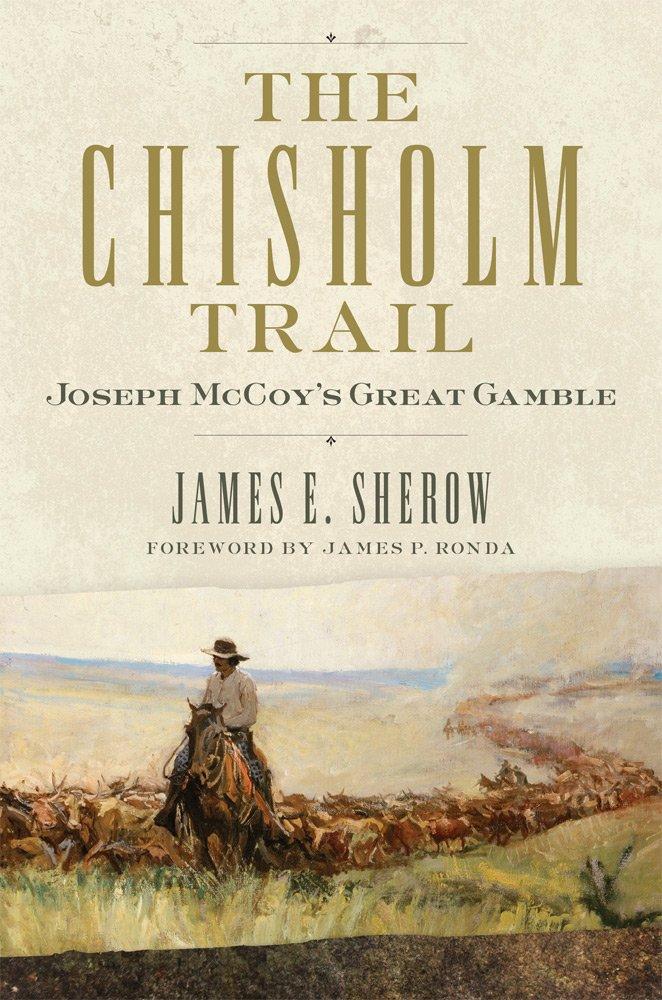 The Chisholm Trail: Joseph McCoy's Great Gamble (Public Lands History) PDF