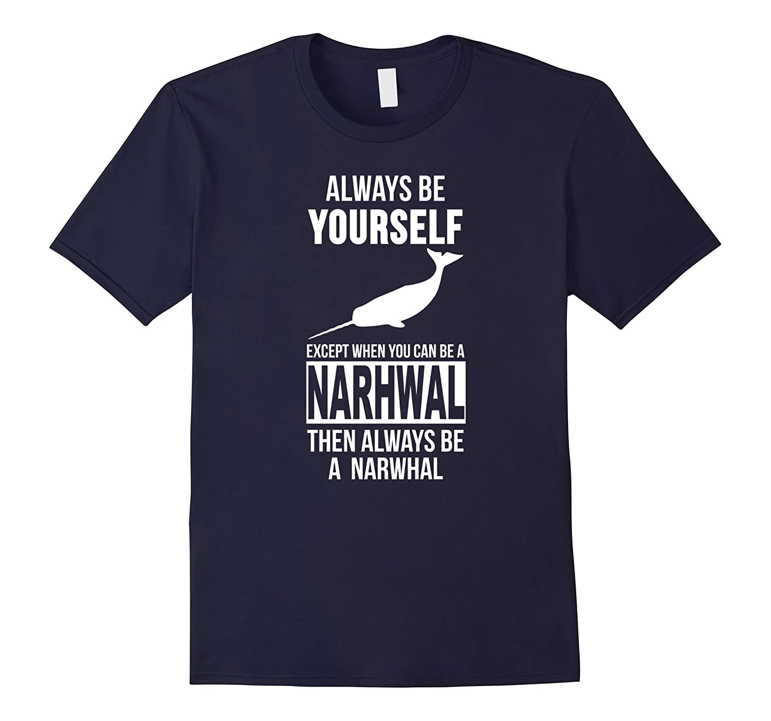 Always be yourself except when you can be a narwhal t-shirt-FL