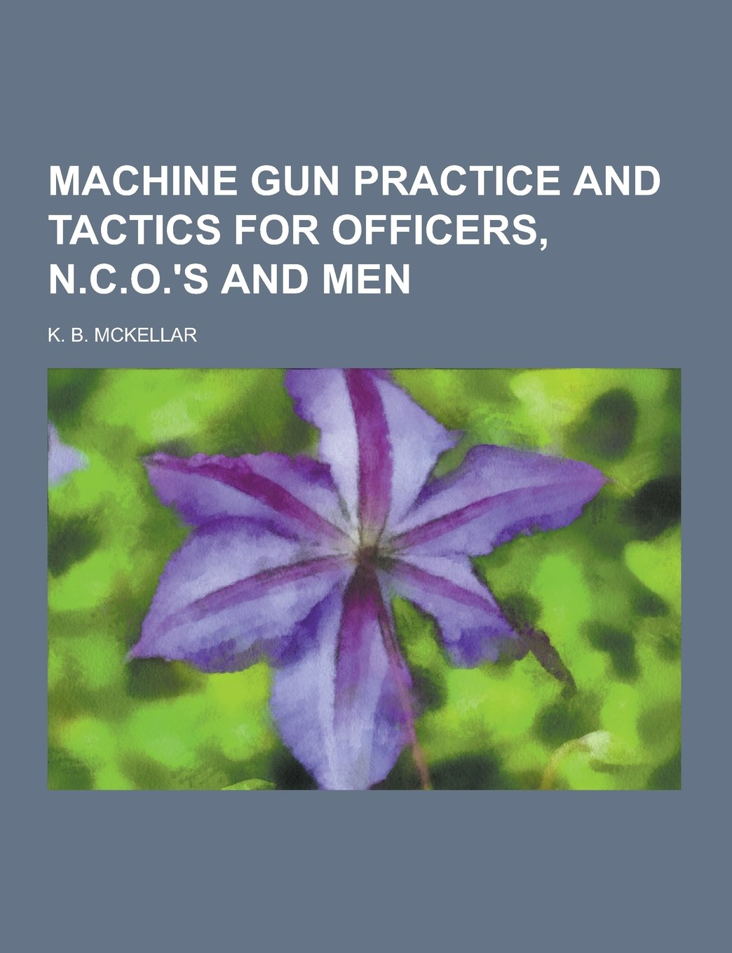 Machine Gun Practice and Tactics for Officers, N.C.O.'s and Men PDF