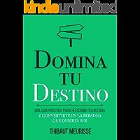 Domina Tu Destino : Una guía práctica para reescribir tu historia y convertirte en la persona que quieres ser (Colección…