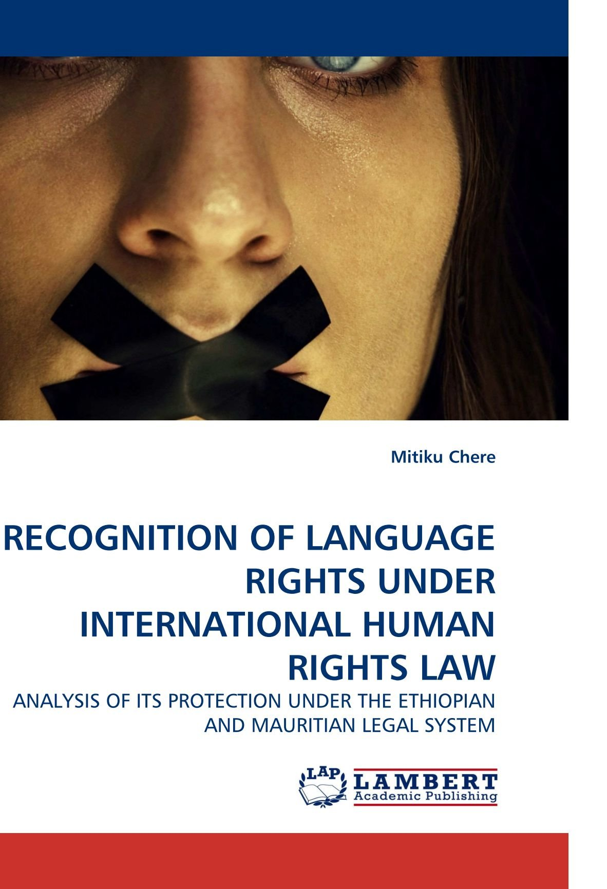 RECOGNITION OF LANGUAGE RIGHTS UNDER INTERNATIONAL HUMAN RIGHTS LAW: ANALYSIS OF ITS PROTECTION  UNDER THE ETHIOPIAN AND MAURITIAN LEGAL SYSTEM