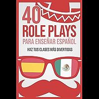 40 role plays para enseñar español: Haz tus clases más divertidas (Spanish Edition)