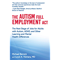The Autism Full Employment Act: The Next Stage of Jobs for Adults with Autism, ADHD, and Other Learning and Mental…