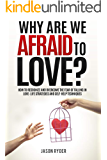 Why are we afraid to love?: How to recognize and overcome the fear of falling in love: life strategies and self-help techniques (Italian Edition)