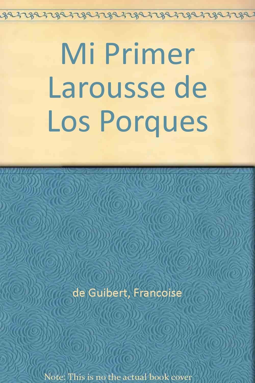 Mi primer Larousse de los porques/ My First Larousse of Whys (Spanish Edition) pdf