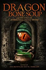Dragon Bone Soup: A showcase of sixteen of the best international writing talents in Fantasy and Science Fiction Paperback