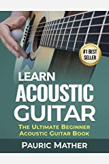 Learn Acoustic Guitar: The Ultimate Beginner Acoustic Guitar Book Kindle Edition