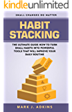HABIT STACKING: Small Changes do Matter, The Ultimate Guide how to turn Small Habits into Powerful Tools that will Improve Your Daily Routine (English Edition)