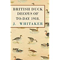 Brittish Duck Decoys of To-Day 1918.