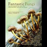 Fantastic Fungi: Expanding Consciousness, Alternative Healing, Environmental Impact // Official Book of Smash Hit…