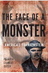 The Face of a Monster: America's Frankenstein Kindle Edition