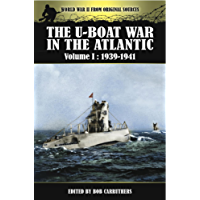 The U-Boat War in the Atlantic : Volume I: 1939- 1941 (World War II from Original Sources Book 1)