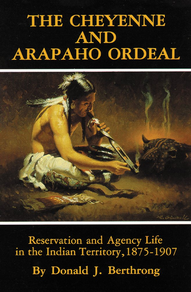 The Cheyenne and Arapaho Ordeal: Reservation and Agency Life in the Indian Territory, 1875–1907 (The Civilization of the American Indian Series) PDF ePub fb2 book