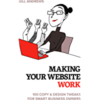 Making Your Website Work: 100 Copy & Design Tweaks for Smart Business Owners (English Edition)