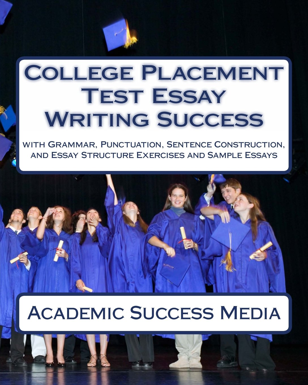 College Placement Test Essay Writing Success: Academic Success Media ...