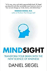 Mindsight: Transform Your Brain with the New Science of Kindness Kindle Edition