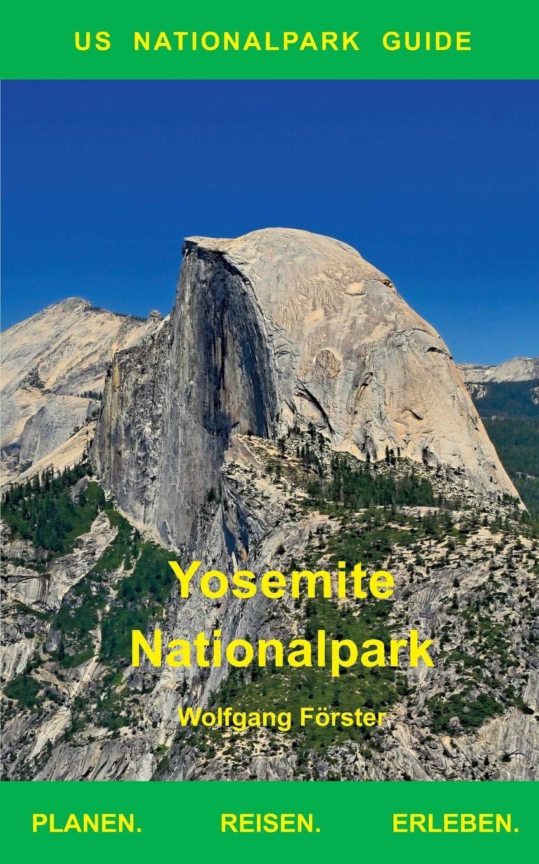Yosemite Nationalpark: US Nationalpark Guide Taschenbuch – 9. Oktober 2018 Wolfgang Förster Books on Demand 3748129475 Garten / Pflanzen / Natur