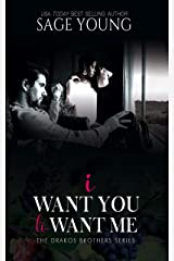 I Want You To Want Me: The Drakos Brother's Series - Book 2 Kindle Edition