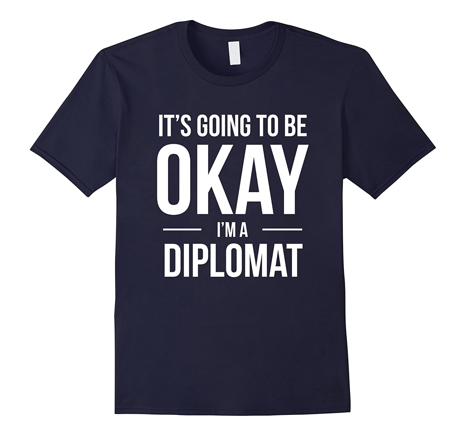 Its Going to Be Okay Im a Diplomat Shirt-PL