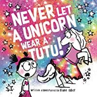 Never Let a Unicorn Wear a Tutu!