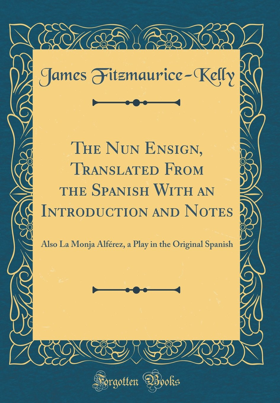 The Nun Ensign, Translated From the Spanish With an Introduction and Notes: Also La Monja Alférez, a Play in the Original Spanish (Classic Reprint) PDF
