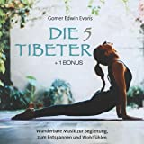 Die 5 Tibeter (+ 1 Bonus): Wunderbare Musik zur Begleitung, zum Entspannen und Wohlfühlen