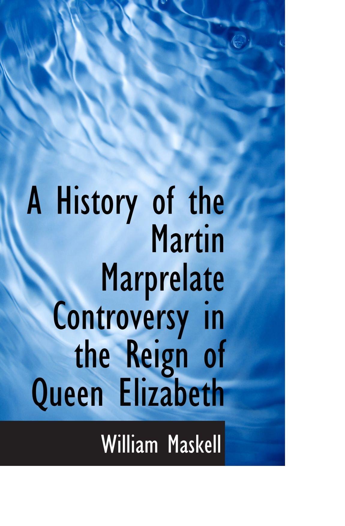 A History of the Martin Marprelate Controversy in the Reign of Queen Elizabeth pdf epub