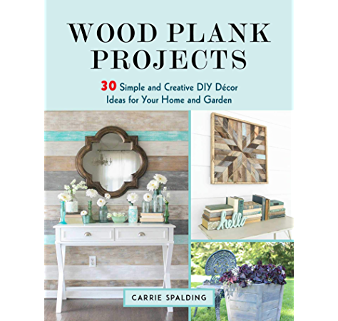 Amazon Com Wood Plank Projects 30 Simple And Creative Diy Decor Ideas For Your Home And Garden Ebook Spalding Carrie Kindle Store