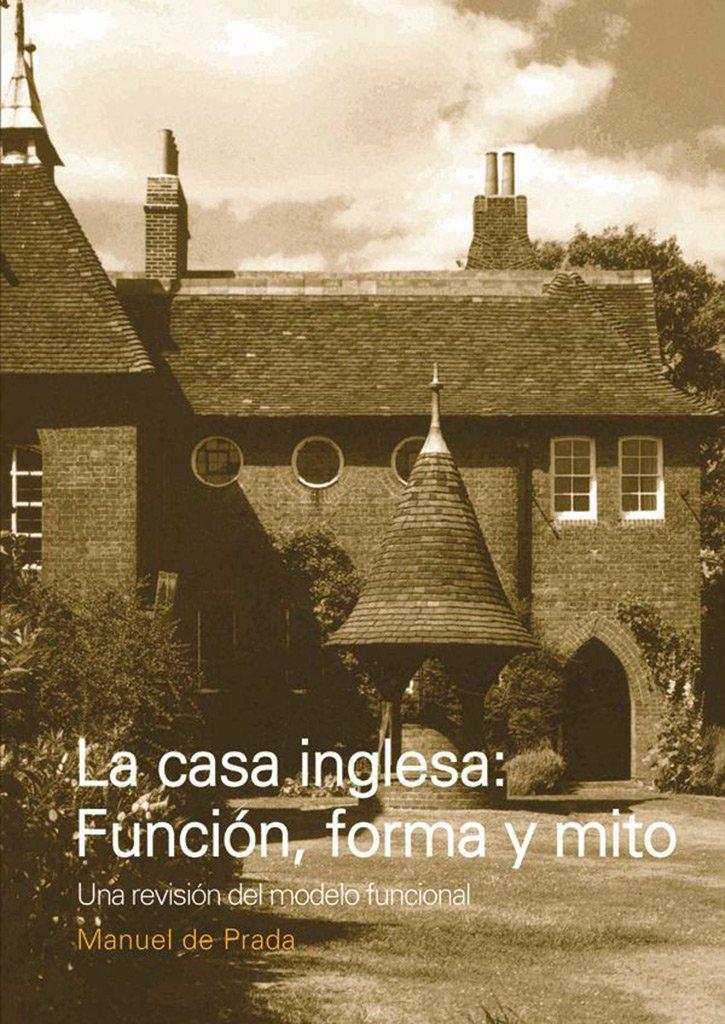 Download La Casa Inglesa: Funcion, Forma y Mito: una Revision del Modelo f Uncional PDF