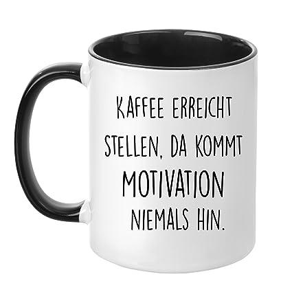 Tasse Mit Spruch Kaffee Erreicht Stellen Da Kommt Motivation Niemals Hin Beidseitig Bedruckt Kaffeetasse Lustig Arbeit Buro Chef