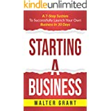 Starting A Business: A 7-Step System To Successfully Launch Your Own Business In 30 Days & Become a Great Entrepreneur (Entre
