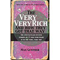 The Very, Very Rich and How They Got That Way: The spectacular success stories of 15 men who made it to the very, very top (English Edition)