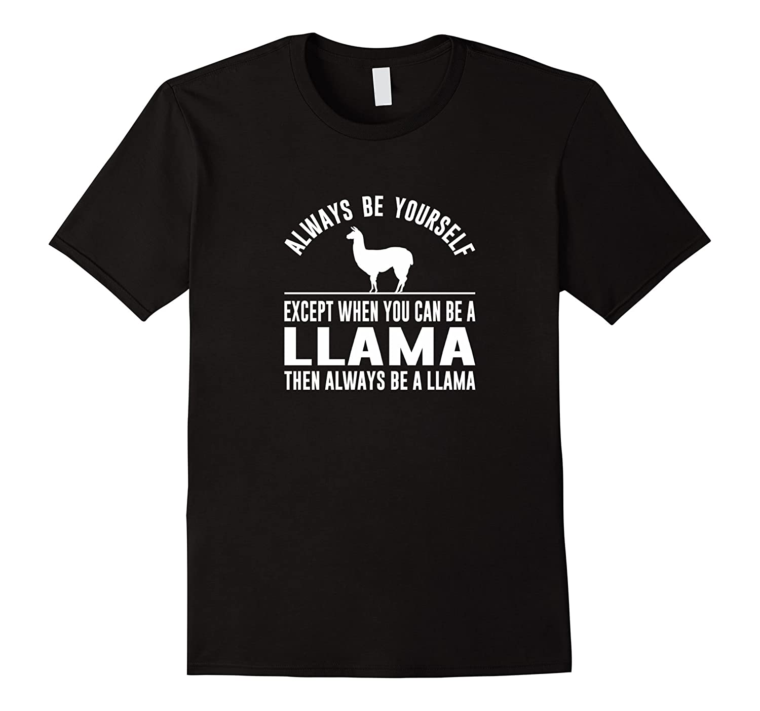 Always Be Yourself - Except When You Can Be a Llama Shirt-Art