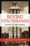 Beyond Totalitarianism: Stalinism and Nazism Compared