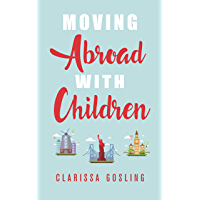 Moving abroad with children (Expat life Book 1) (English Edition)