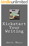 Kickstart Your Writing: Harness Creative Tools to Writing Techniques (12 Step Guides to Writing Book 1)