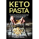 Keto Pasta: Delicious, Simple, and Easy Low Carb, Keto Noodle, Italian Pasta Dough, and Sauce Cookbook. With Recipes To Make