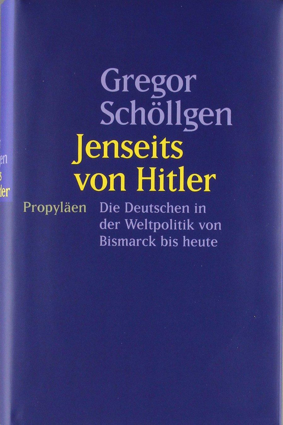 Jenseits von Hitler: Die Deutschen in der Weltpolitik von Bismarck bis heute