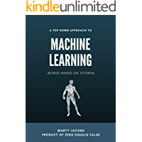 A Top Down Approach to Machine Learning: +Bonus Hands-On Tutorial